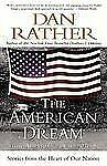 The American Dream : Stories from the Heart of Our Nation by Dan Rather...