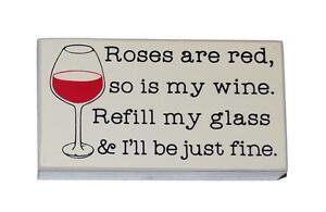 Roses are red, so is my wine, Refill my glass & I'll be just fine. Novelty Sign