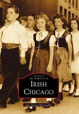 Images of America: Irish Chicago by John Gerard McLaughlin (2003, Paperback)
