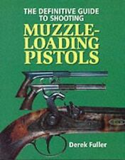 The Definitive Guide to Shooting Muzzle-Loading Pistols, Fuller, Derek, Good Boo