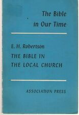 The Bible In The Local Church by E. H. Robertson - Bible in our Time Series