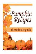 Pumpkin Recipes :the Ultimate Recipe Guide by Jacob Palmar and Encore Books...