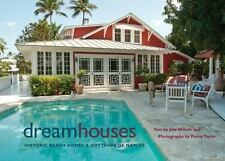 Dream Houses: Historic Beach Homes & Cottages of Naples (Hardback or Cased Book)