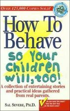 How to Behave So Your Children Will, Too! by Sal Severe (1997, Hardcover)