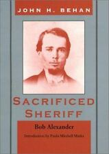John Harris Behan : Sacrificed Sheriff by Bob Alexander (2002, Hardcover)