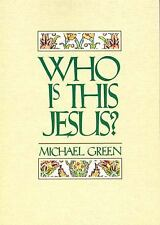 Who Is This Jesus? by Michael Green