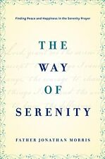 The Way of Serenity: Finding Peace and Happiness in the Serenity Prayer by Jonat