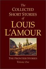 The Collected Short Stories of Louis LAmour: The Frontier Stories, Vol. 1 by Lo