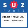 94630-17K00-000 Suzuki Panel comp,meter,r 9463017K00000, New Genuine OEM Part