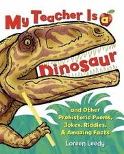 My Teacher is a Dinosaur: And Other Prehistoric Poems, Jokes, Riddles &...