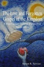 The Lost and Forgotten Gospel of the Kingdom : A First Century Hebraic...