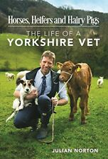 Horses, Heifers and Hairy Pigs: The Life of a Yorkshire Vet,Julian Norton