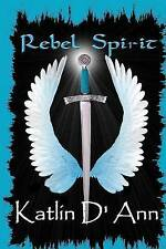 Rebel Spirit by D'Ann, Katlin -Paperback
