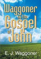 Waggoner on the Gospel of John, Paperback by Waggoner, Ellet Joseph, Brand Ne...