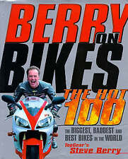 BERRY ON BIKES: THE HOT 100: THE BIGGEST, BADDEST AND BEST BIKES IN THE WORLD.,
