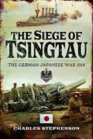 The Siege of Tsingtau: The German-Japanese War 1914 by Stephenson, Charles, NEW