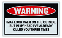 Funny Warning Signs - May Look Calm, But in Head Already Killed You 3 Times