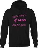 Sweatshirt -Silly Boys Guns Are For Girls Molon Labe