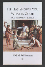 He Has Shown You What Is Good: Old Testament Justice Then and Now by H. G. M....