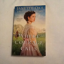 Where Courage Calls by Janette Oke and Laurel Oke Logan 2014
