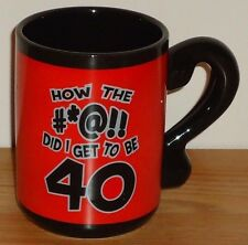 HOW THE #*@!! DID I GET TO BE 40 ceramic coffee MUG 40th Birthday by Laid Back