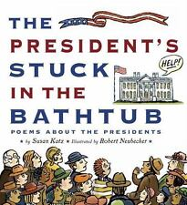 NEW - The President's Stuck in the Bathtub: Poems About the Presidents