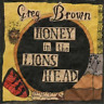 Greg Brown-Honey In The Lion`s Head CD NEUF