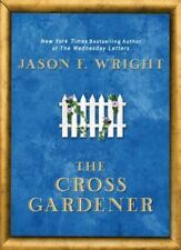 The Cross Gardener by Jason F. Wright (2010, Hardcover)