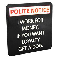 Posavasos I Trabajo Para Dinero If You Want Lealtad Un Perro Té Felpudo