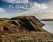 Planet Golf Modern Masterpieces: The World?s Greatest Modern Golf Courses: By...