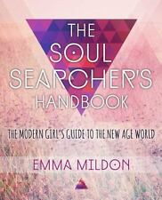 The Soul Searcher's Handbook : A Modern Girl's Guide to the New Age World by...