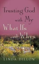 Trusting God with My What-Ifs and Whys by Linda Dillow (2014, Paperback)