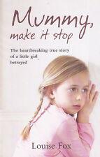 MUMMY MAKE IT STOP - Louise Fox - Heartbreaking Story of a Little Girl Betrayed