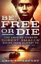 BE FREE OR DIE - LINEBERRY, CATE - NEW HARDCOVER BOOK