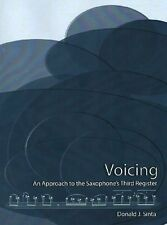 Voicing: An Approach to the Saxophone's Third Register by Donald Sinta
