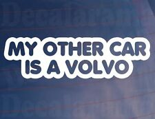 MY OTHER CAR IS A VOLVO Funny Car/Window/Bumper Vinyl Sticker/Decal
