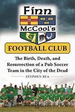 Finn Mccool's Football Club : The Birth, Death, and Resurrection of a Pub...