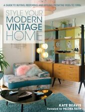 Style Your Modern Vintage Home: A Guide to Buying, Restoring and Styling from
