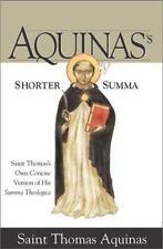 Aquinas's Shorter Summa : St. Thomas's Own Concise Version of His Summa...