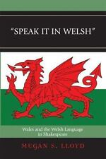 Speak It in Welsh: Wales and the Welsh Language in Shakespeare: By Lloyd, Meg...