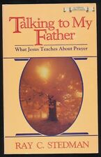 Talking with My Father Jesus Teaches on Prayer by Ray C. Stedman 1984 Paperback