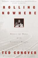 Rolling Nowhere: Riding the Rails with America's Hoboes , Conover, Ted