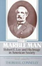 The Marble Man: Robert E. Lee and His Image in American Society by Connelly, Th