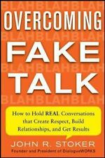 Overcoming Fake Talk: How to Hold Real Conversations That Create Respect, Build