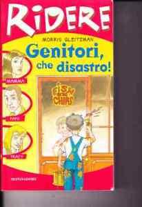 Genitori che disastro! di Morris Gleitzman - 2001 - Mondadori