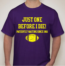 """Just One Before I Die Patiently Waiting"" t-shirt (Size XL)  **Vikings fans**"