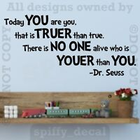 Today You Are You Truer Than True Quote Wall Decal Vinyl Sticker Decor DR SEUSS