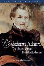 Confederate Admiral : The Life and Wars of Franklin Buchanan by Craig L. Symonds