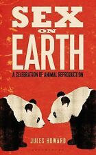 Sex on Earth: A Celebration of Animal Reproduction, Howard, Jules, Good Conditio