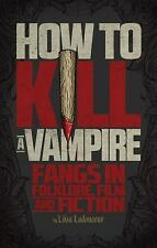 How to Kill a Vampire: Fangs in Folklore, Film and Fiction - LikeNew - Ladouceur
